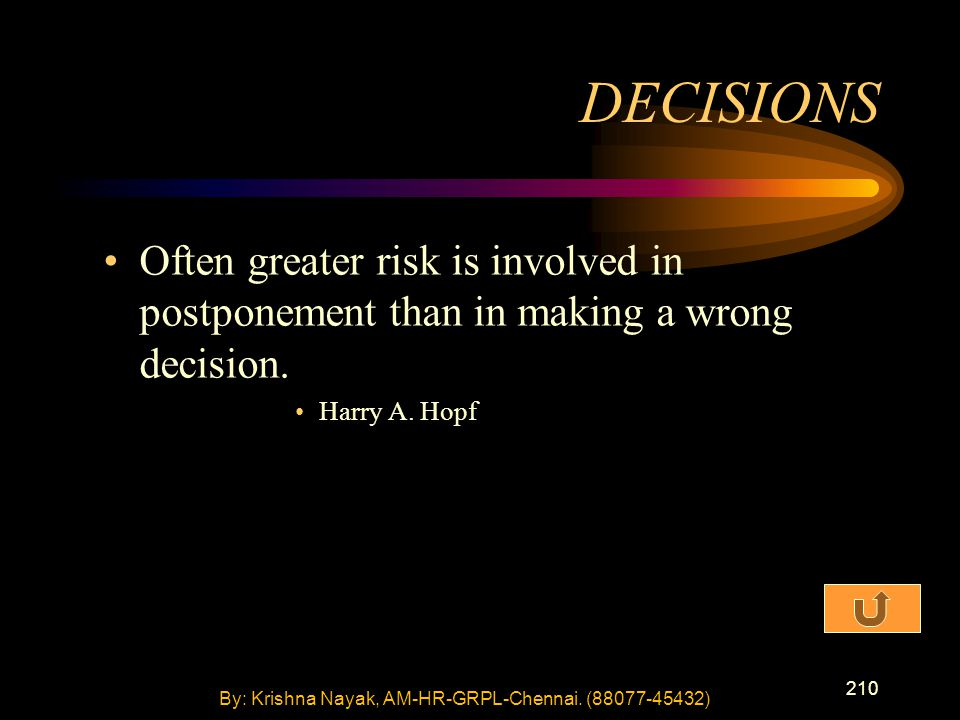 210 Often greater risk is involved in postponement than in making a wrong decision.