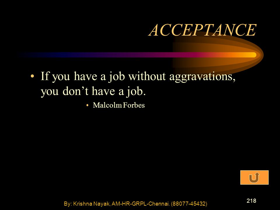 218 If you have a job without aggravations, you don't have a job.