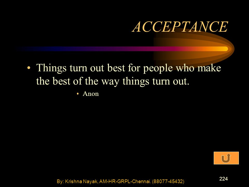 224 Things turn out best for people who make the best of the way things turn out.