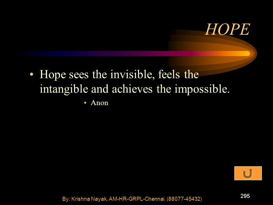 295 Hope sees the invisible, feels the intangible and achieves the impossible.