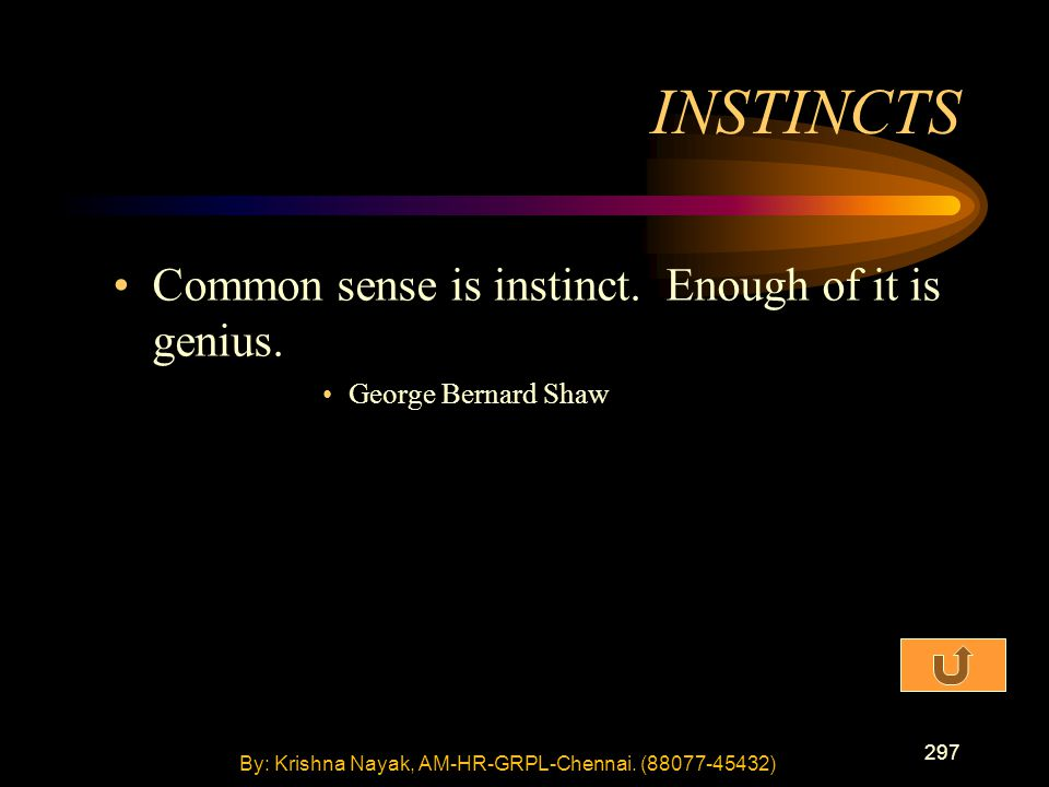 297 Common sense is instinct. Enough of it is genius.