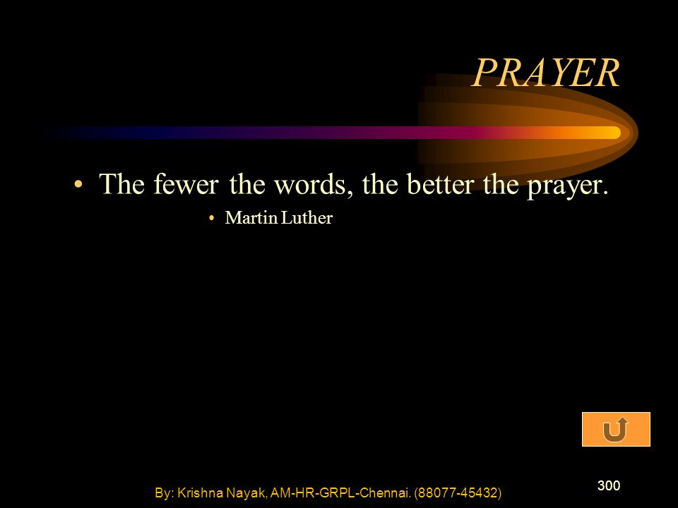 300 The fewer the words, the better the prayer.