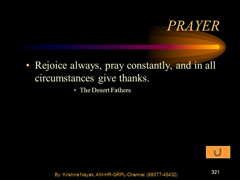321 Rejoice always, pray constantly, and in all circumstances give thanks.
