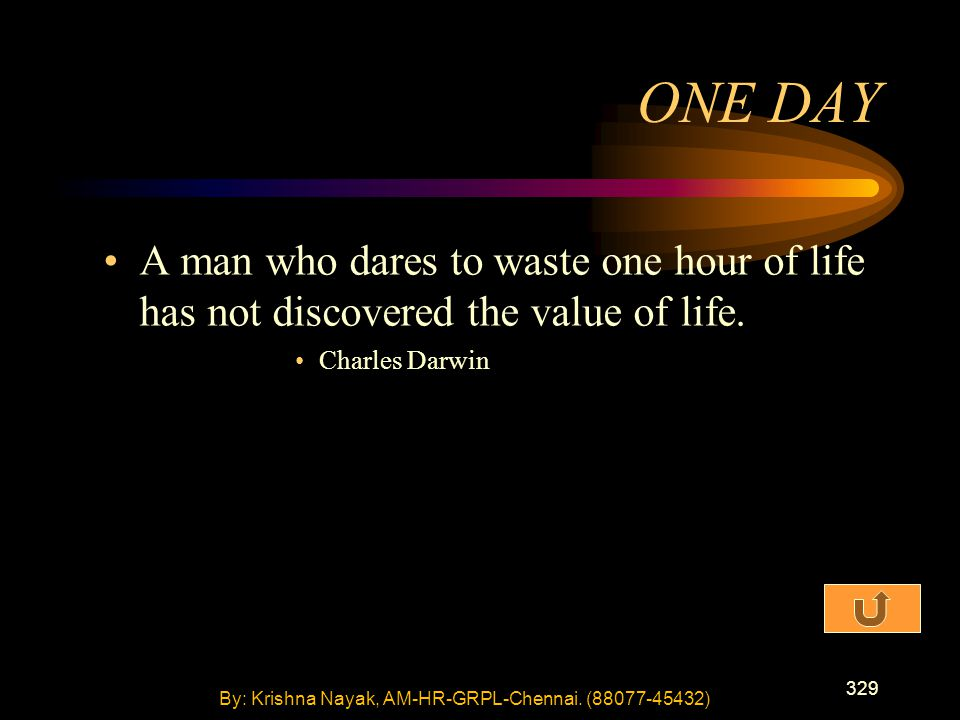 329 A man who dares to waste one hour of life has not discovered the value of life.