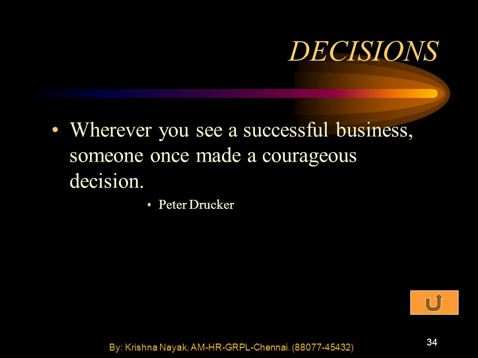 34 Wherever you see a successful business, someone once made a courageous decision.