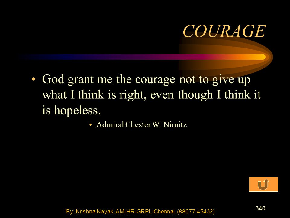 340 God grant me the courage not to give up what I think is right, even though I think it is hopeless.