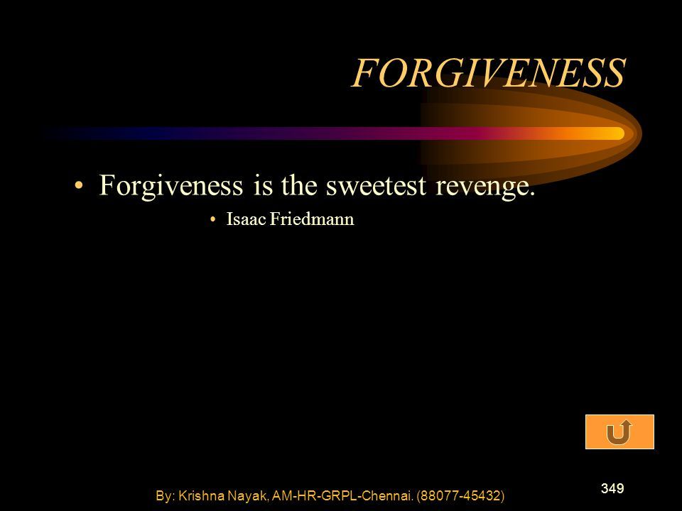 349 Forgiveness is the sweetest revenge.
