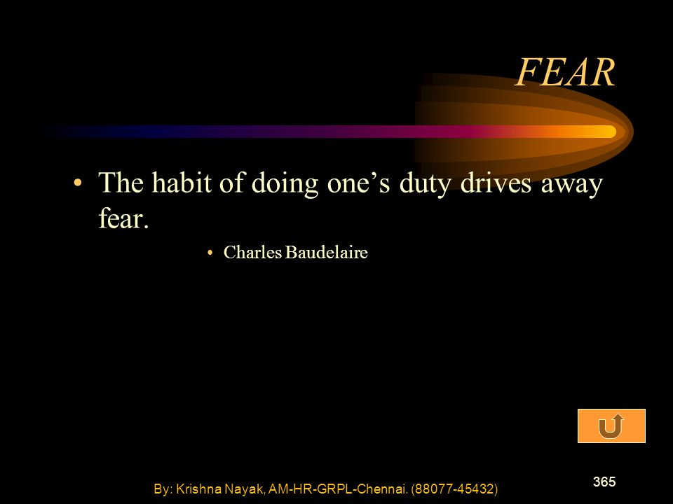 365 The habit of doing one's duty drives away fear.