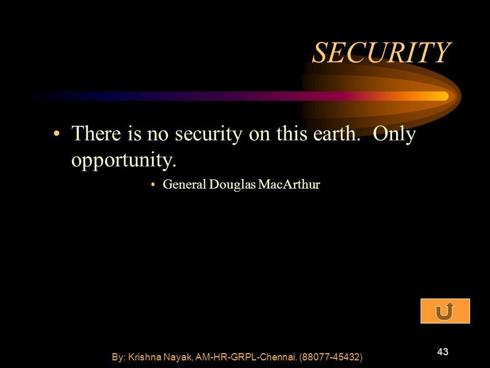 43 There is no security on this earth. Only opportunity.