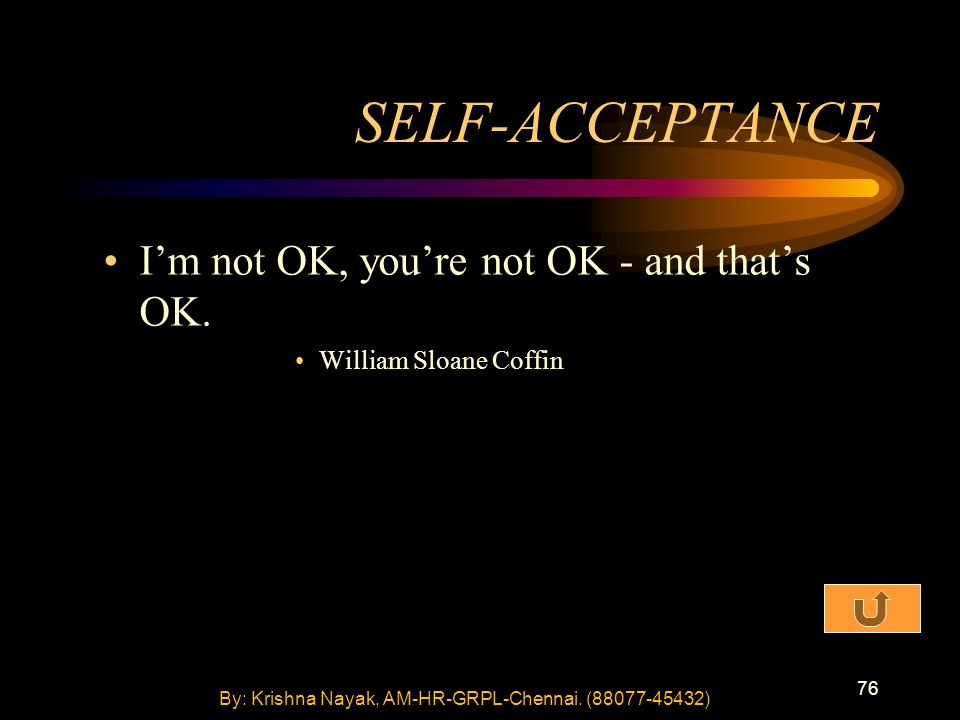 76 SELF-ACCEPTANCE I'm not OK, you're not OK - and that's OK.