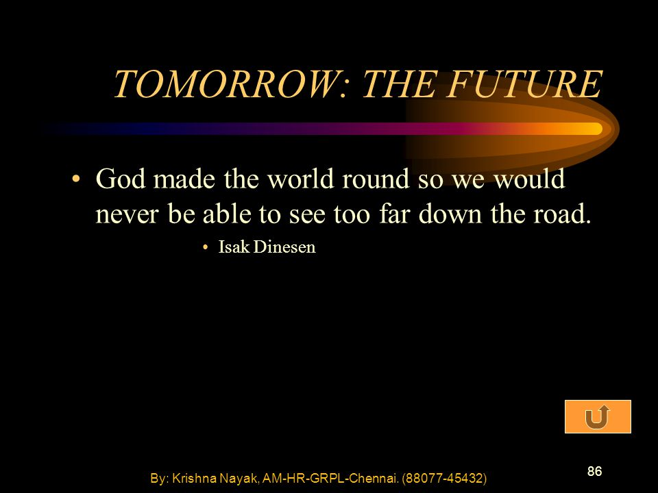 86 TOMORROW: THE FUTURE God made the world round so we would never be able to see too far down the road.