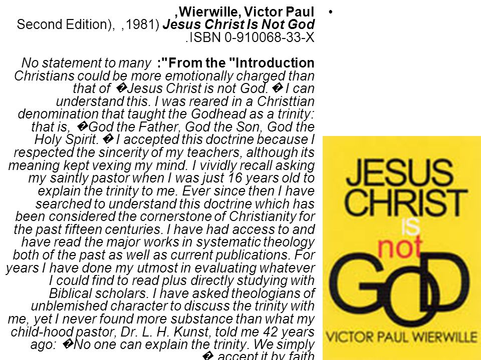 Wierwille, Victor Paul, Jesus Christ Is Not God (1981, Second Edition), ISBN 0-910068-33-X.