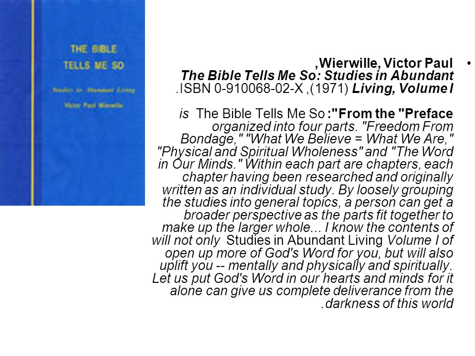 Wierwille, Victor Paul, The Bible Tells Me So: Studies in Abundant Living, Volume I (1971), ISBN 0-910068-02-X.