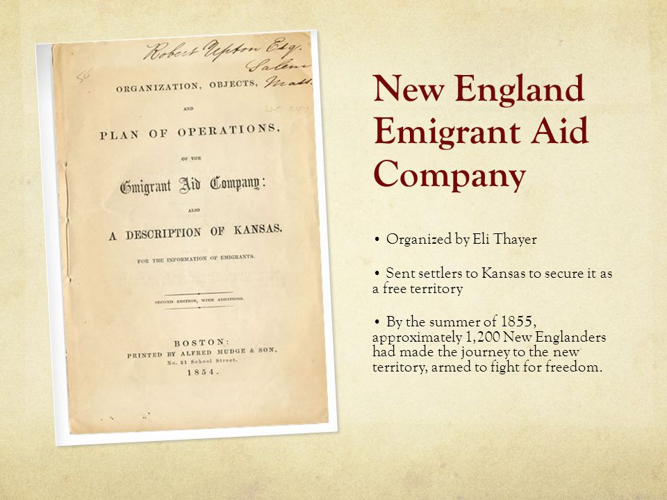 New England Emigrant Aid Company Organized by Eli Thayer Sent settlers to Kansas to secure it as a free territory By the summer of 1855, approximately