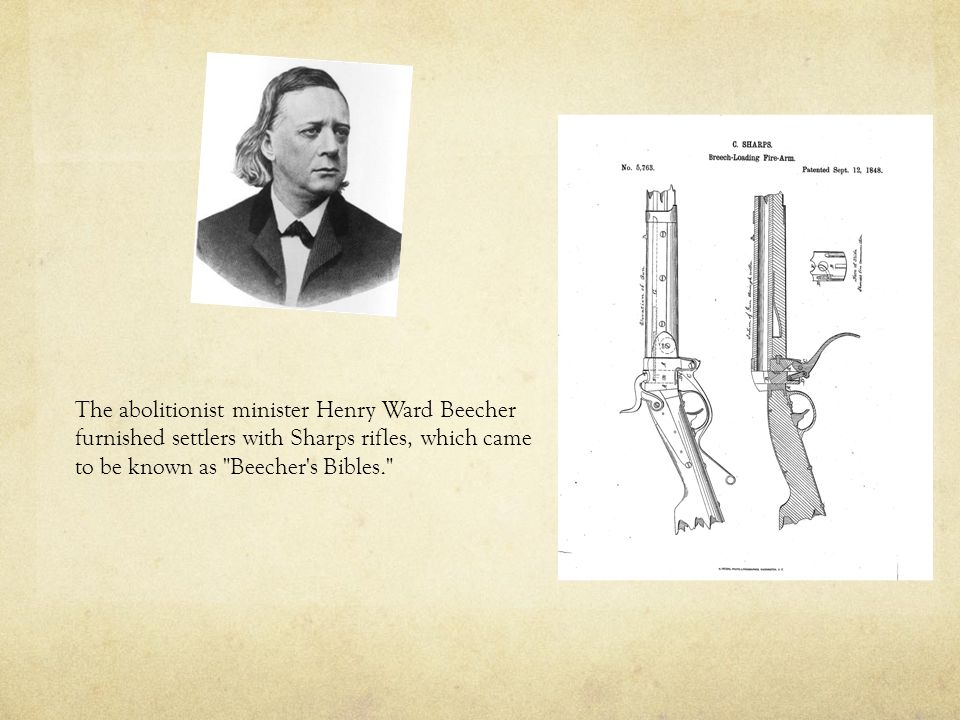 The abolitionist minister Henry Ward Beecher furnished settlers with Sharps rifles, which came to be known as