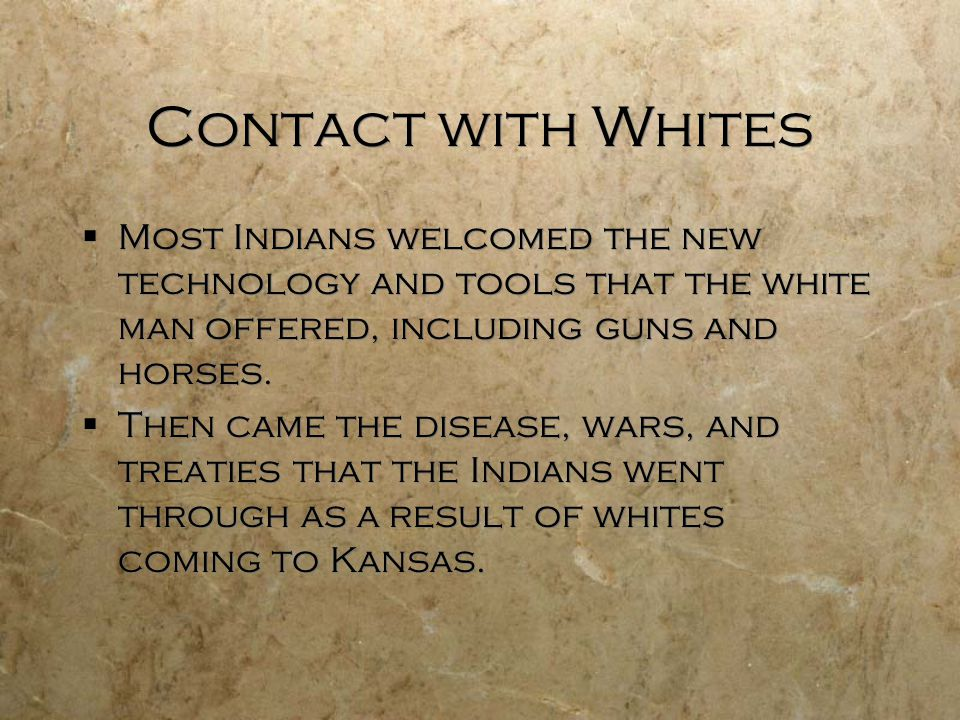Contact with Whites  Most Indians welcomed the new technology and tools that the white man offered, including guns and horses.