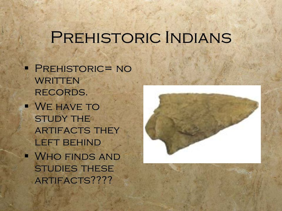 Prehistoric Indians  Prehistoric= no written records.