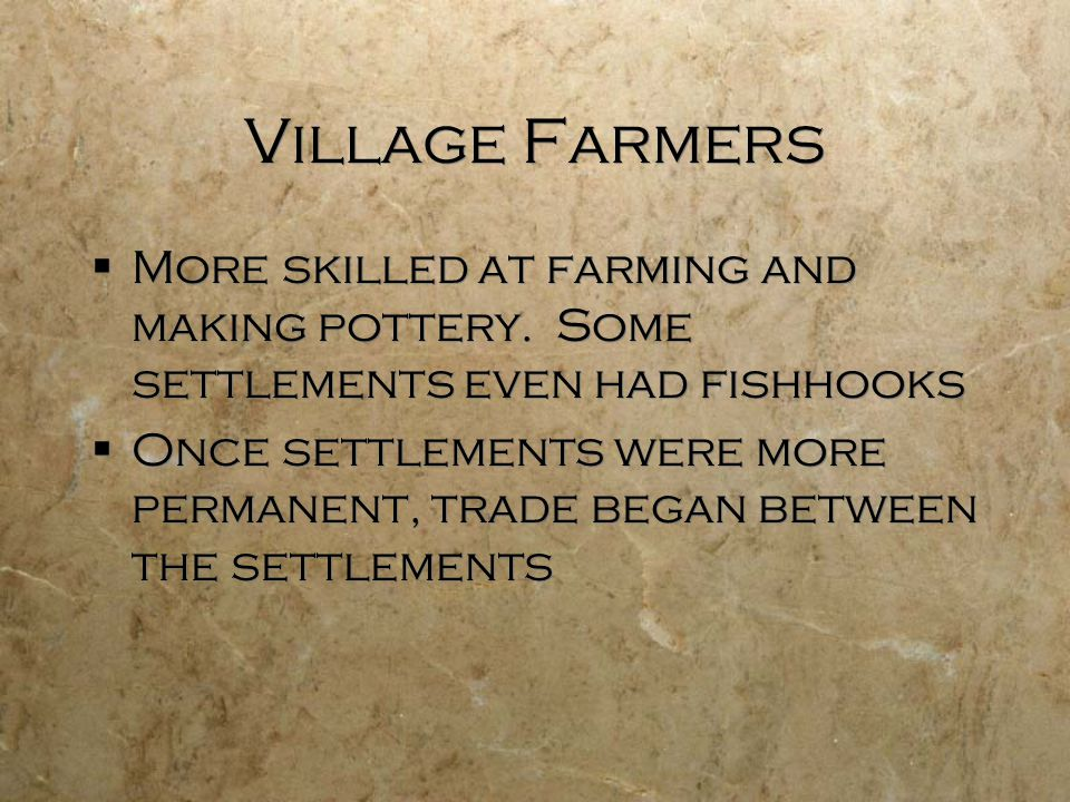 Village Farmers  More skilled at farming and making pottery.