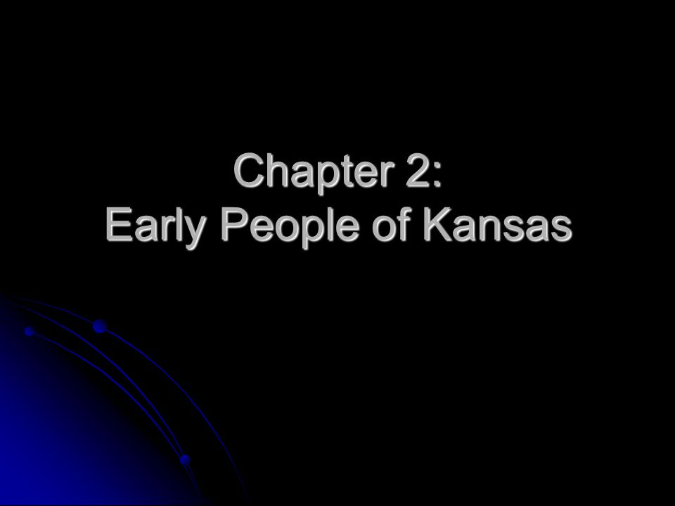 Chapter 2: Early People of Kansas