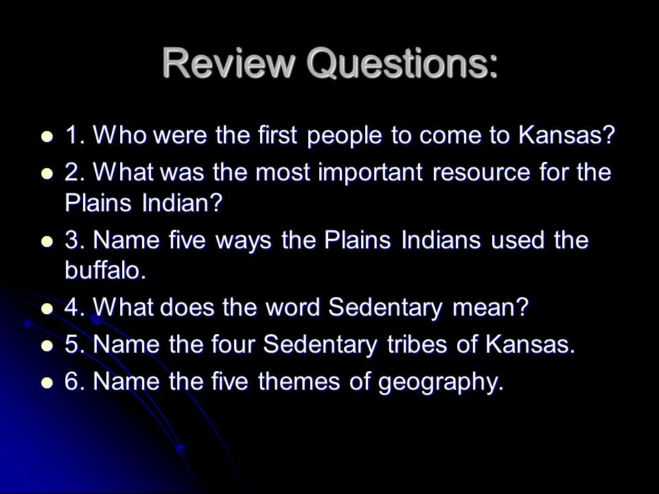 Review Questions: 1. Who were the first people to come to Kansas? 1. Who were the first people to come to Kansas? 2. What was the most important resou