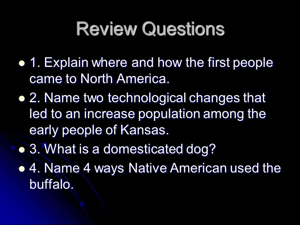 Review Questions 1. Explain where and how the first people came to North America. 1. Explain where and how the first people came to North America. 2.