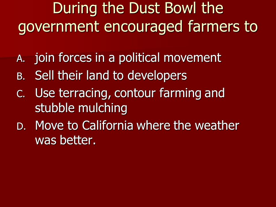 During the Dust Bowl the government encouraged farmers to A.