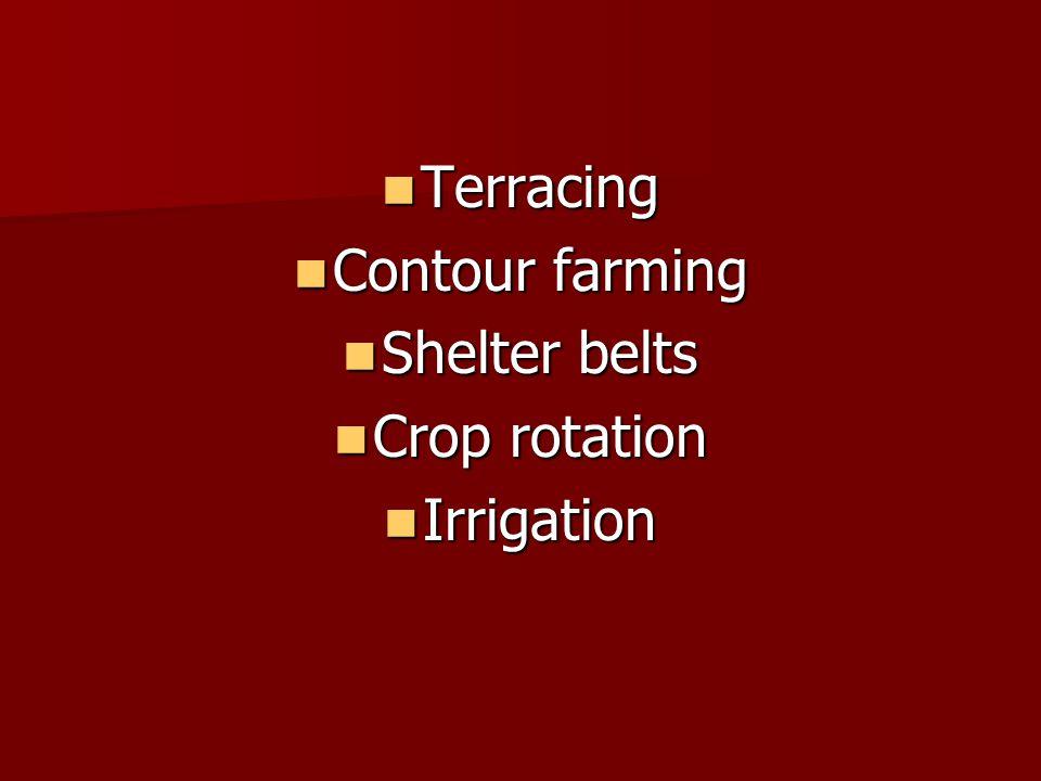 Terracing Terracing Contour farming Contour farming Shelter belts Shelter belts Crop rotation Crop rotation Irrigation Irrigation