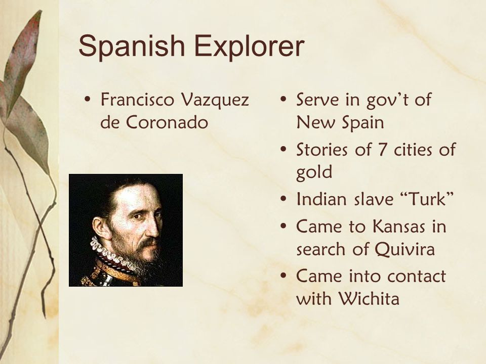 """Spanish Explorer Francisco Vazquez de Coronado Serve in gov't of New Spain Stories of 7 cities of gold Indian slave """"Turk"""" Came to Kansas in search of"""