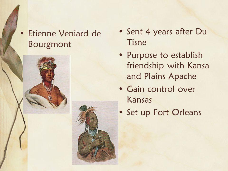 Etienne Veniard de Bourgmont Sent 4 years after Du Tisne Purpose to establish friendship with Kansa and Plains Apache Gain control over Kansas Set up