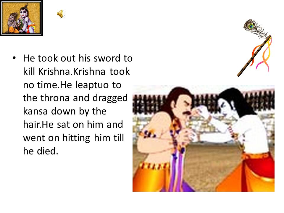 Krishna had killed all wrestlers of kansa. Kansa was angry.