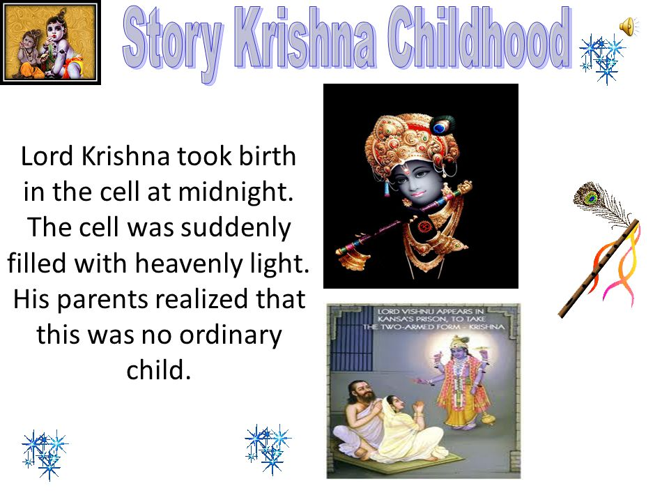 This presentation is created to teach the students Krishna Childhood and improve their English and to create interest of students in English.