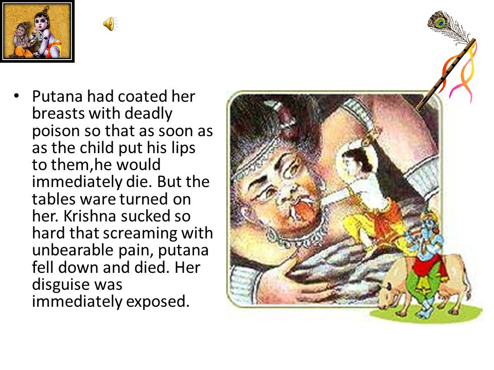 Putana killed Many innocent babies.One day she entered Nanda's house in disguise.