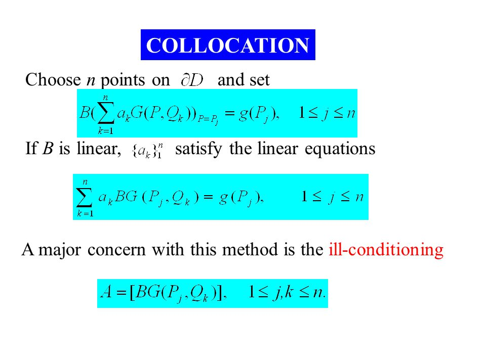 2015/4/3035 COLLOCATION Choose n points on and set If B is linear, satisfy the linear equations A major concern with this method is the ill-conditioni
