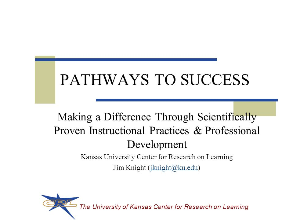 The University of Kansas Center for Research on Learning What do we do about instruction?