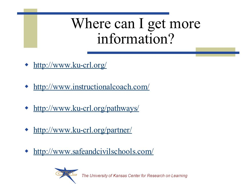The University of Kansas Center for Research on Learning Where can I get more information.