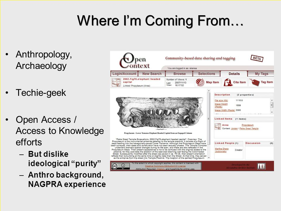 """Where I'm Coming From… Anthropology, Archaeology Techie-geek Open Access / Access to Knowledge efforts –But dislike ideological """"purity"""" –Anthro backg"""