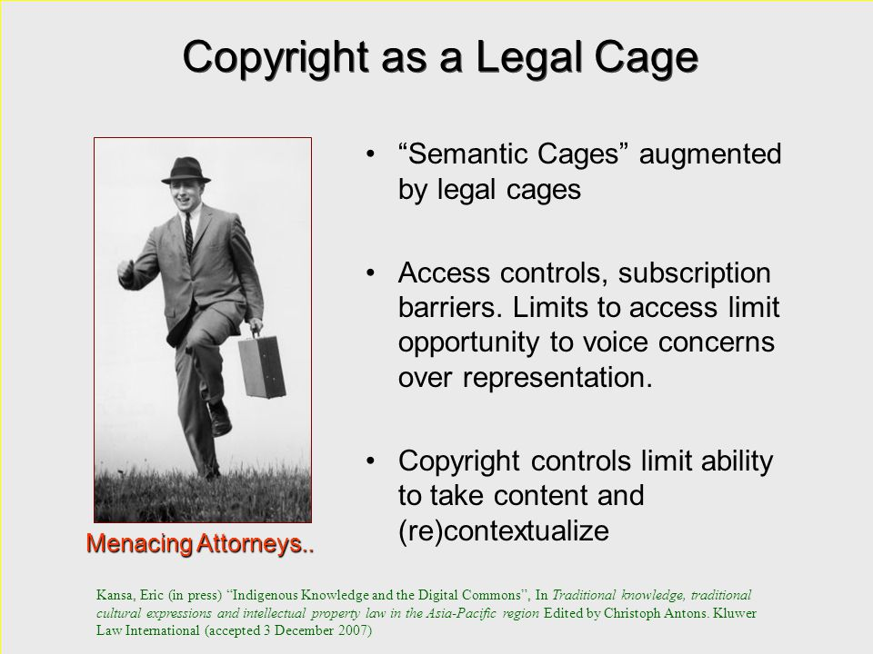Copyright as a Legal Cage Semantic Cages augmented by legal cages Access controls, subscription barriers.