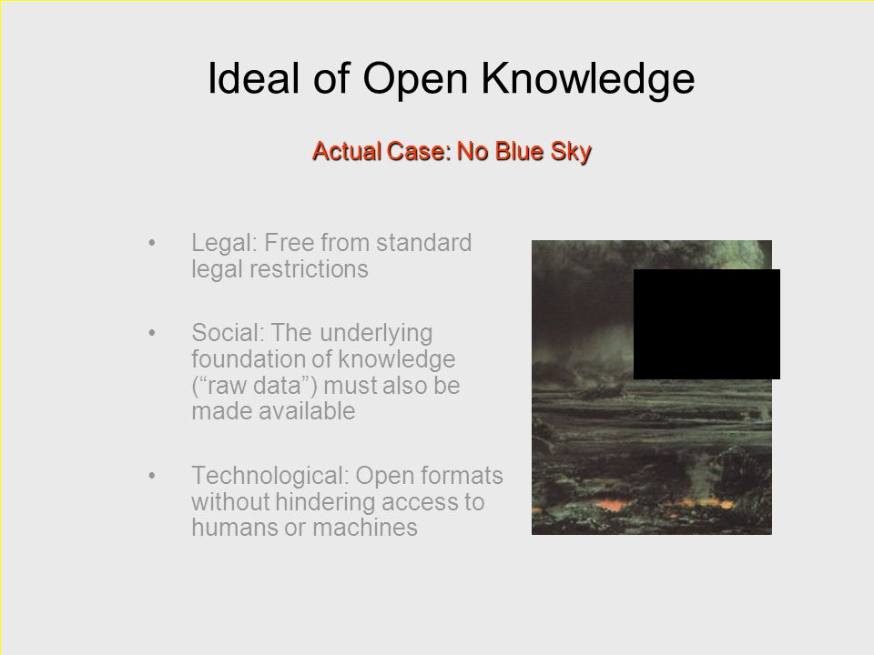 """Ideal of Open Knowledge Legal: Free from standard legal restrictions Social: The underlying foundation of knowledge (""""raw data"""") must also be made ava"""