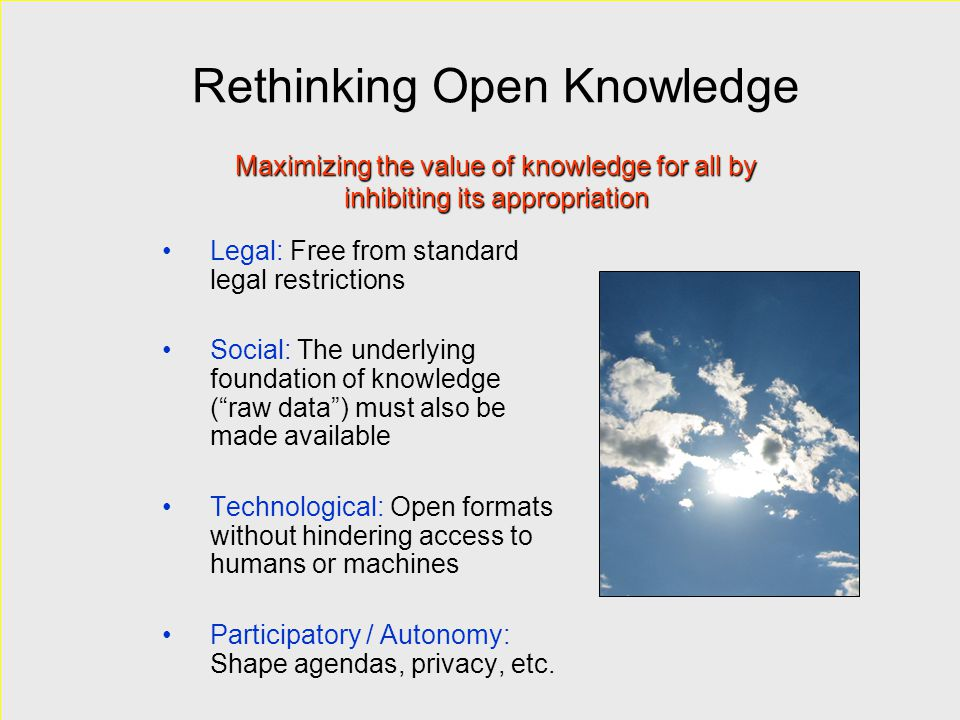 """Rethinking Open Knowledge Legal: Free from standard legal restrictions Social: The underlying foundation of knowledge (""""raw data"""") must also be made a"""