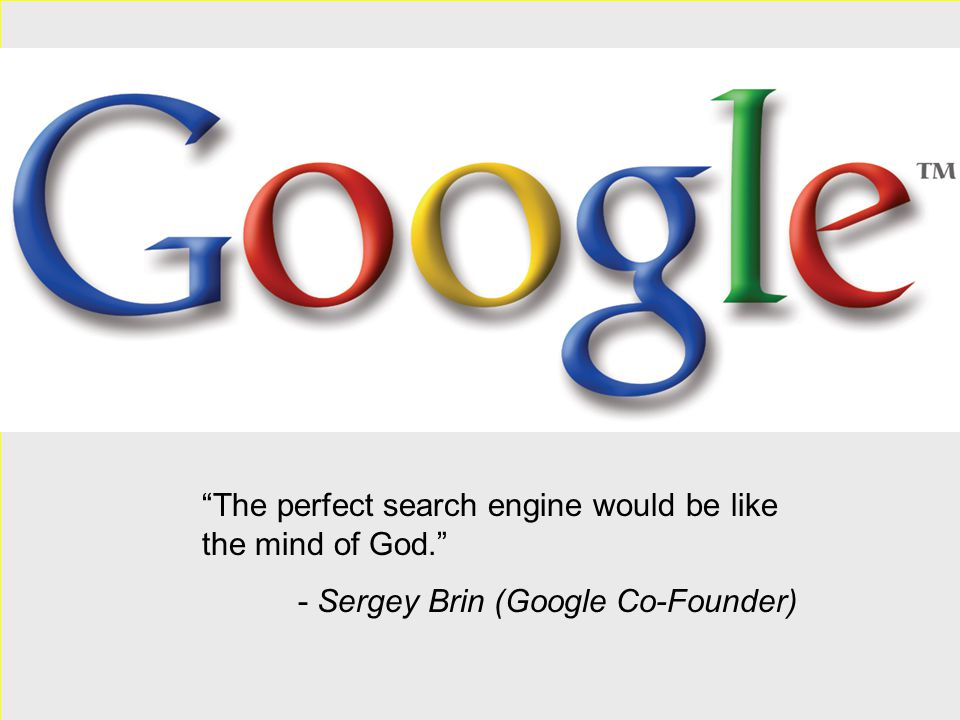 """Google """"The perfect search engine would be like the mind of God."""" - Sergey Brin (Google Co-Founder)"""