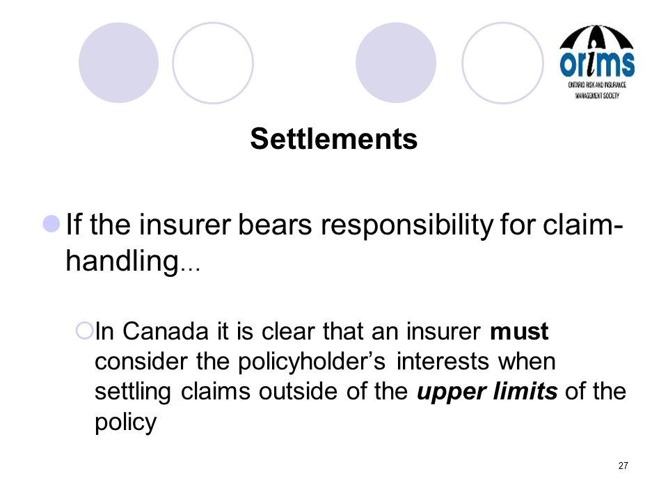 27 Settlements If the insurer bears responsibility for claim- handling …  In Canada it is clear that an insurer must consider the policyholder's inte