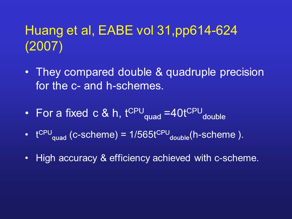Huang et al, EABE vol 31,pp614-624 (2007) They compared double & quadruple precision for the c- and h-schemes.