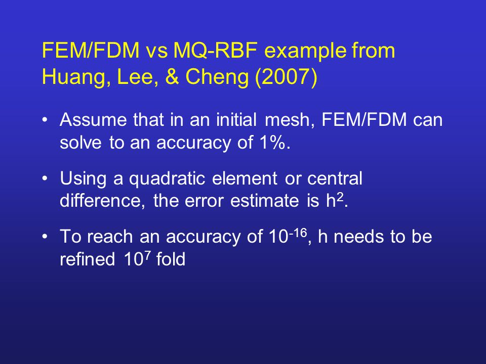 FEM/FDM vs MQ-RBF example from Huang, Lee, & Cheng (2007) Assume that in an initial mesh, FEM/FDM can solve to an accuracy of 1%.
