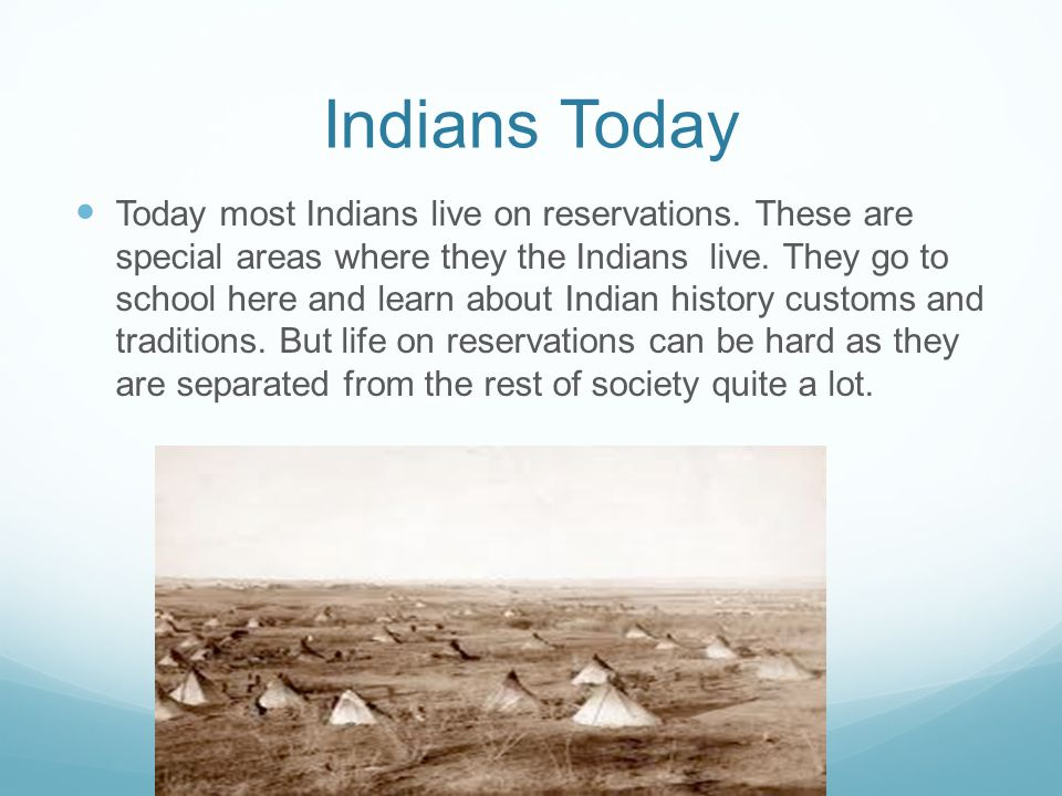 Indians Today Today most Indians live on reservations.