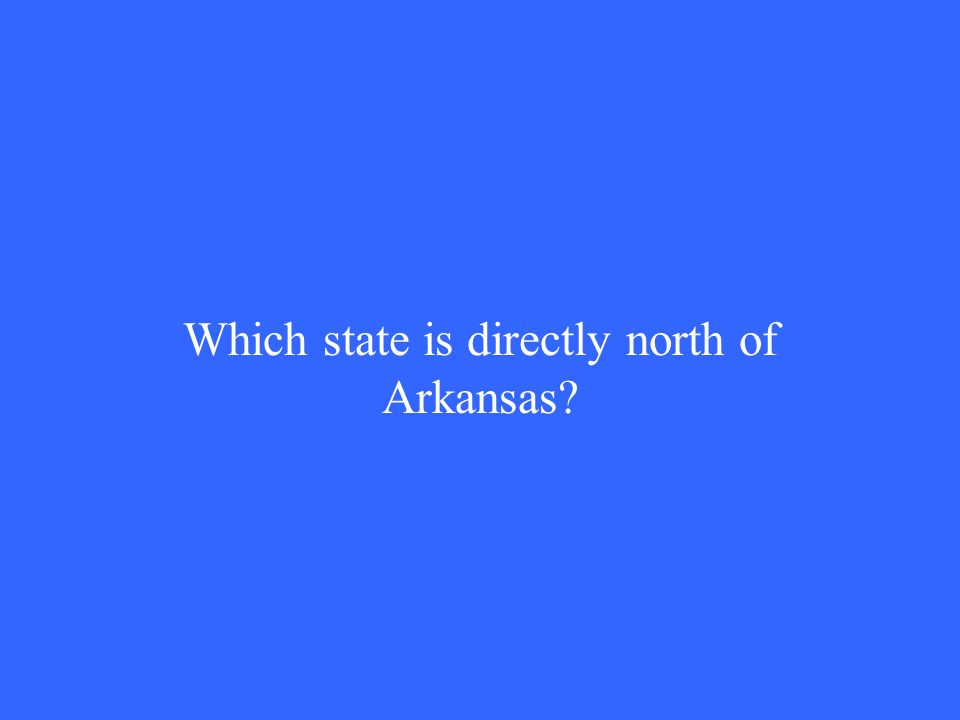 Which state is directly north of Arkansas