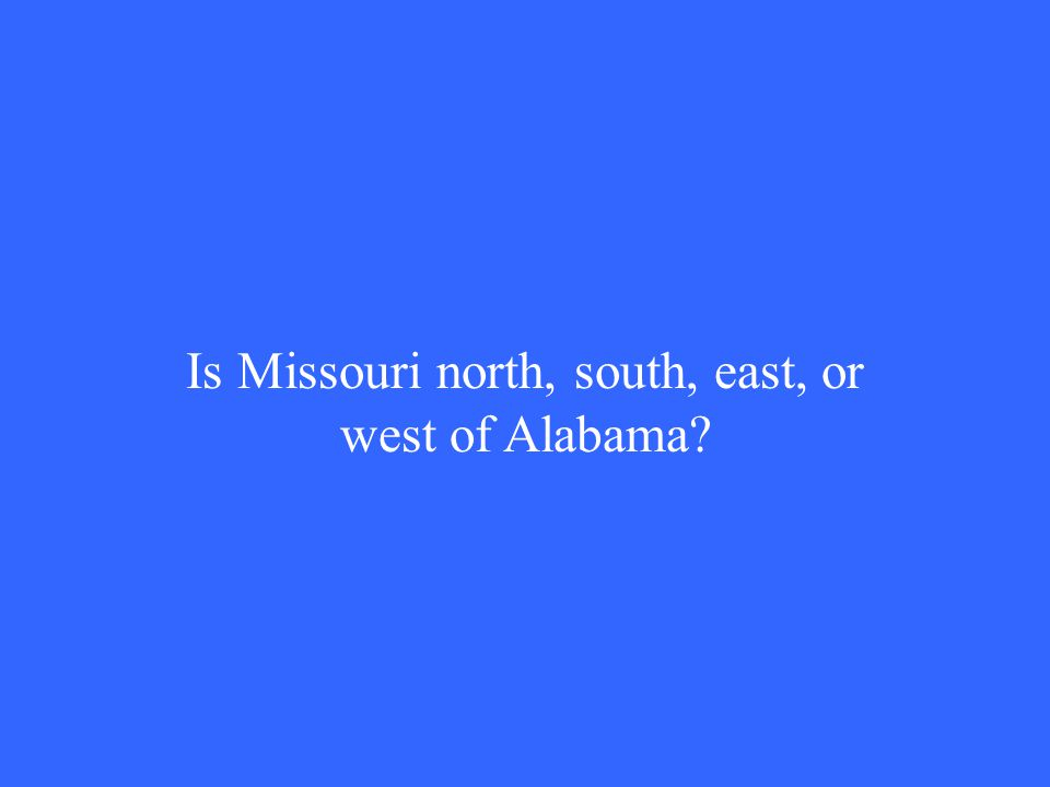 Is Missouri north, south, east, or west of Alabama