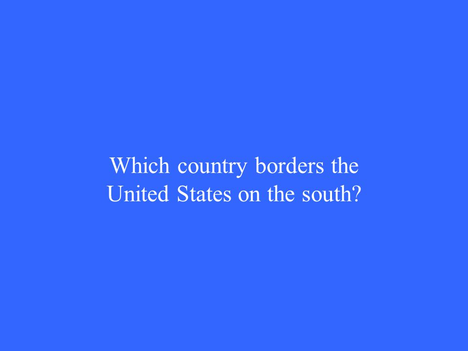 Which country borders the United States on the south