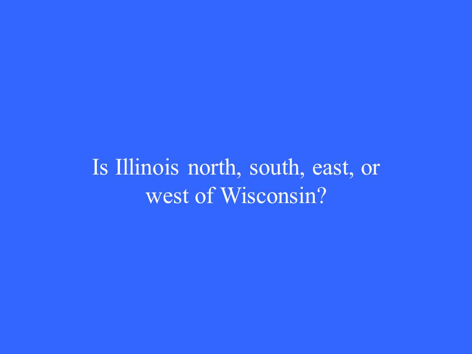 Is Illinois north, south, east, or west of Wisconsin