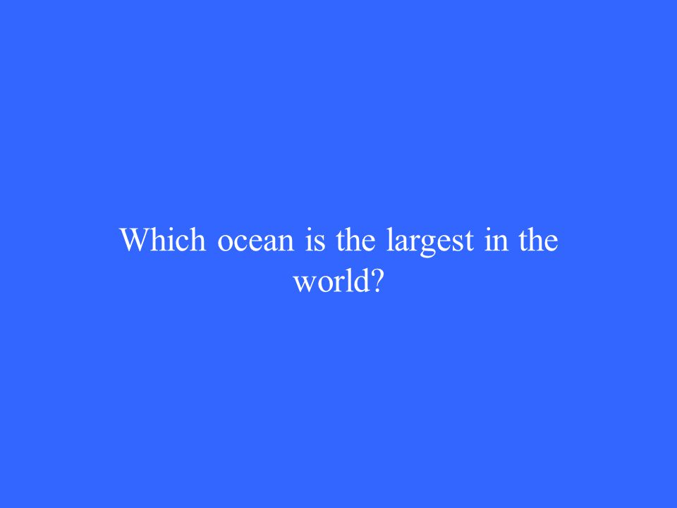 Which ocean is the largest in the world