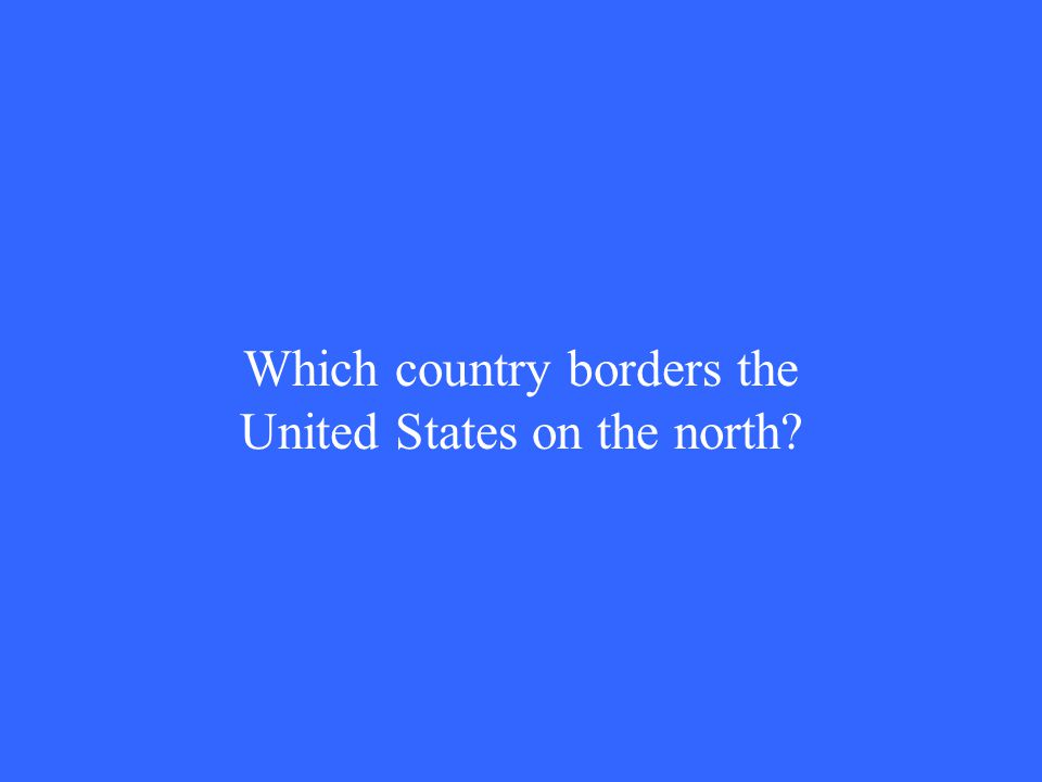 Which country borders the United States on the north